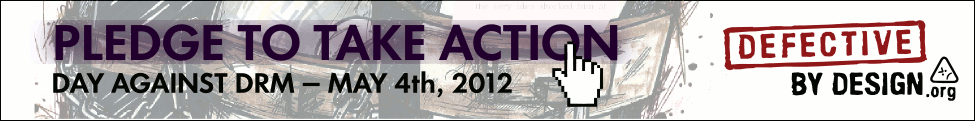 Pledge to take action on May 4th 2012 -- Day Against DRM
