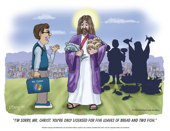 "[Bill Gates to Jesus: ""I'm sorry, Mr. Christ.  You're only licensed for five loaves of bread and two fish.""]"